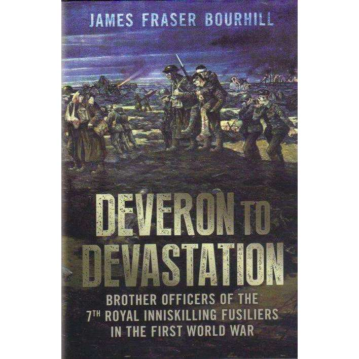 Bookdealers:Deveron to Devastation: (Signed by the Author) Brother Officers of the 7th Royal Inniskilling Fusiliers in the First World War | James Fraser Bourhill