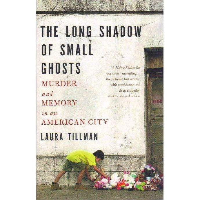 Bookdealers:The Long Shadow of Small Ghosts - Murder and Memory in an American City | Laura Tillman