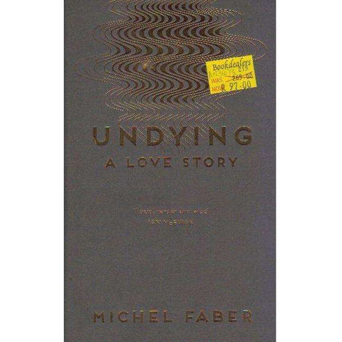 Undying: A Love Story | Michel Faber