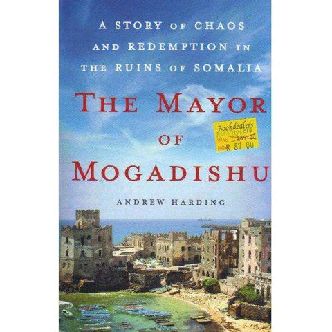 The Mayor of Mogadishu: A Story of Chaos and Redemption in the Ruins of Somalia | Andrew Harding