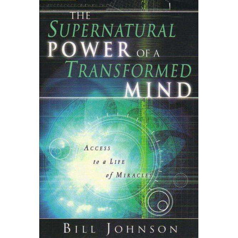 Supernatural Power of the Transformed Mind | Bill Johnson