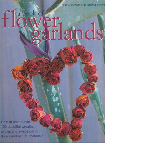 A Book of Flower Garlands | Fiona Barnett and Terence Moore