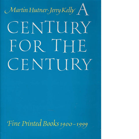 A Century for the Century: Fine Printed Books from 1900 to 1999 | Martin Hutner and Jerry Kelly