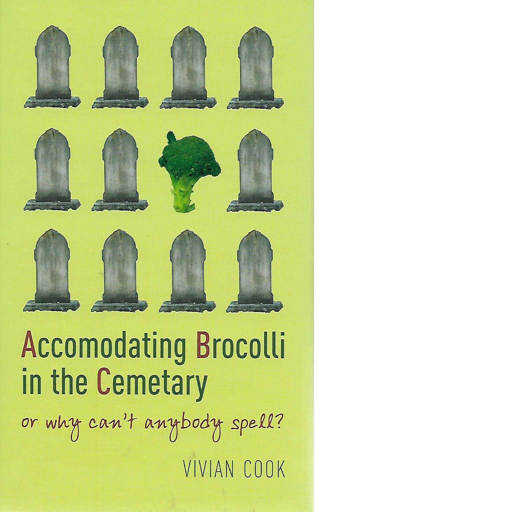 Bookdealers:Accomodating Brocolli in the Cemetary: Or Why Can't Anybody Spell | Vivian Cook