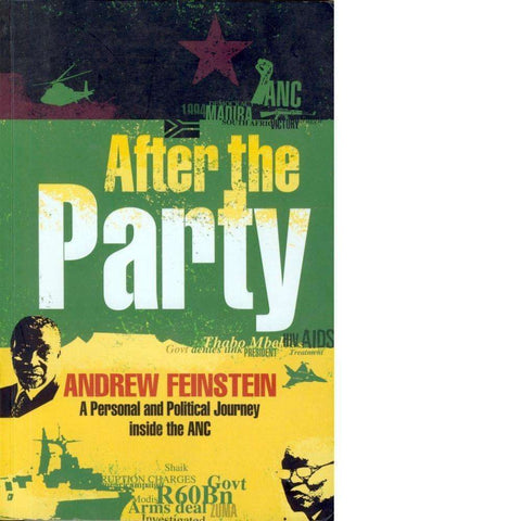 After the Party: A Personal and Political Journey Inside the ANC (Warmly Inscribed by the Author to the Bookseller J.) | Andrew Feinstein