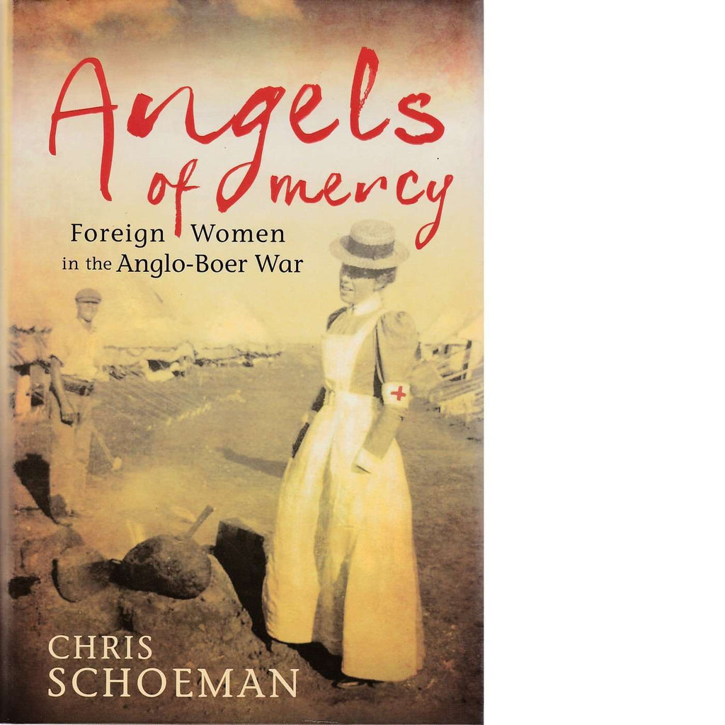 Bookdealers:Angels of Mercy: Foreign Women in the Anglo-Boer War | Chris Schoeman