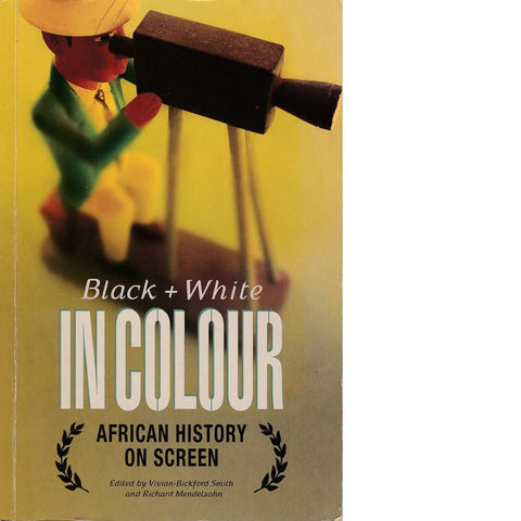 Black and White in Colour: African History on Screen | Vivian Bickford-Smith and Richard Mendelsohn