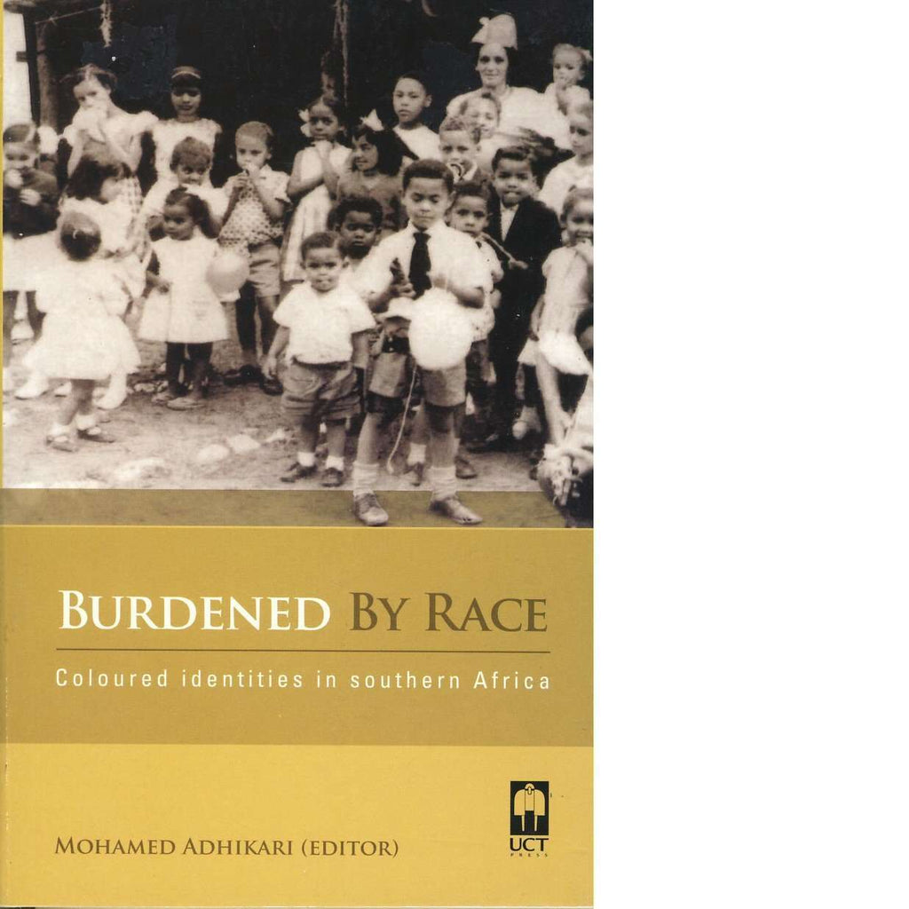 Burdened By Race: Coloured Identities in Southern Africa | Mohamed Adhikari