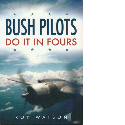 Bush Pilots Do It In Fours | Roy Watson