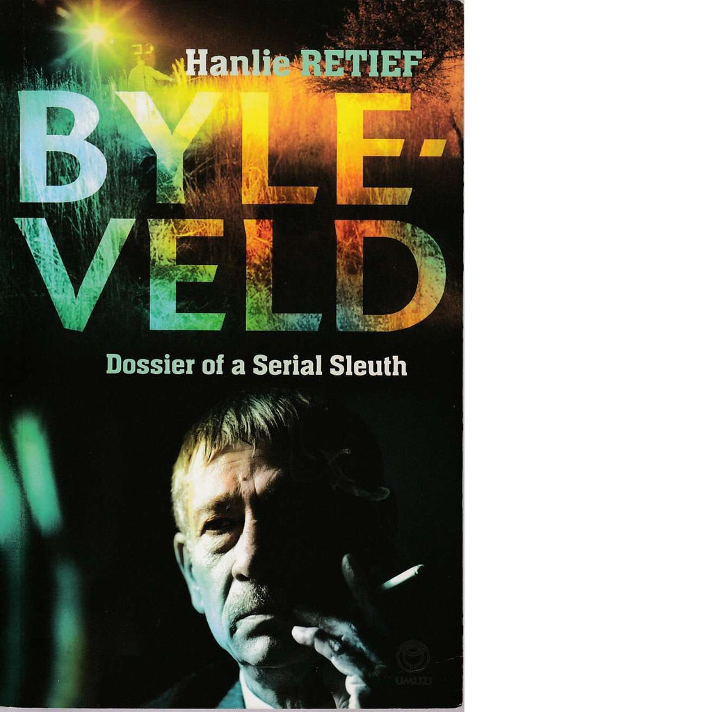 Byleveld: (Inscribed) Dossier of a Serial Sleuth by Hanlie Retief