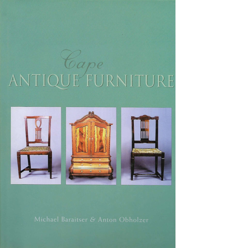 Bookdealers:Cape Antique Furniture | Michael Baraitser and Anton Obholzer - Cape Antique Furniture: A Comprehensive Pictorial Guide To Cape