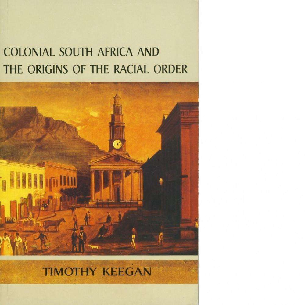 Bookdealers:Colonial South Africa and the Origins of the Racial Order | Tim Keegan