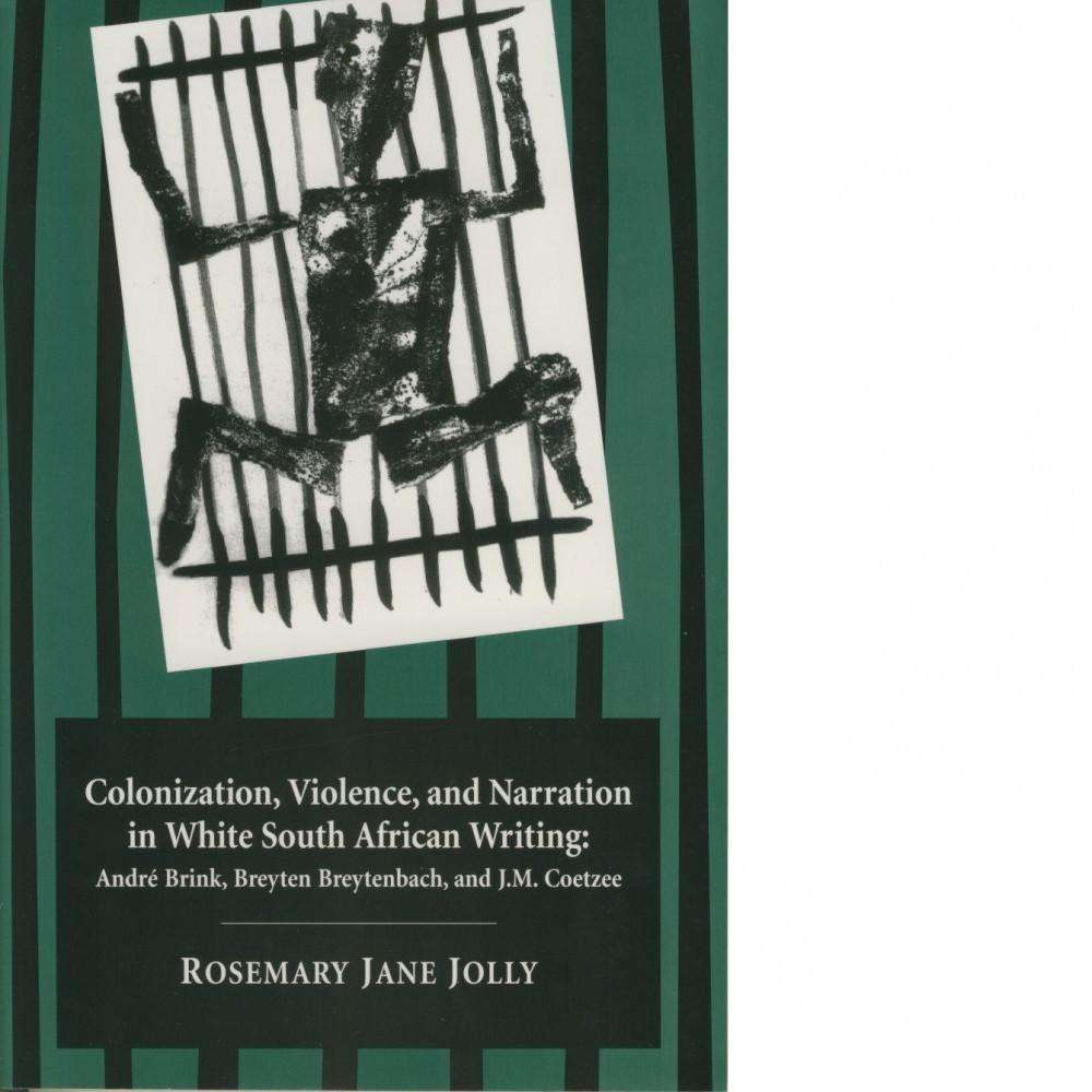 Bookdealers:Colonization, Violence and Narration in White South African Writing | Rosemary Jane Jolly