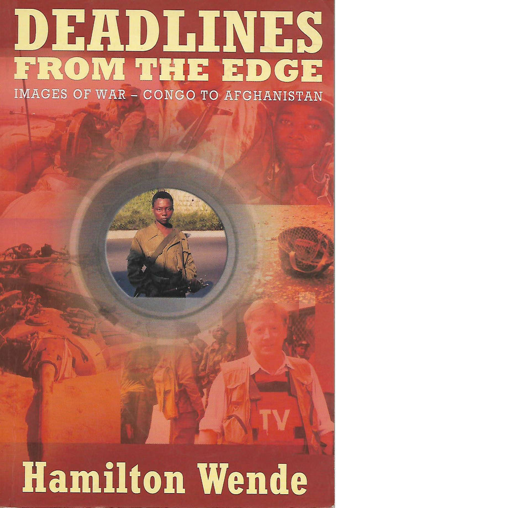 Bookdealers:Deadlines from the Edge: Images of War - Congo to Afghanistan (Inscribed) | Hamilton Wende