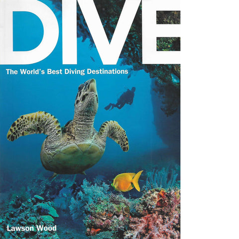 Dive: The World's Best Diving Destinations | Lawson Wood