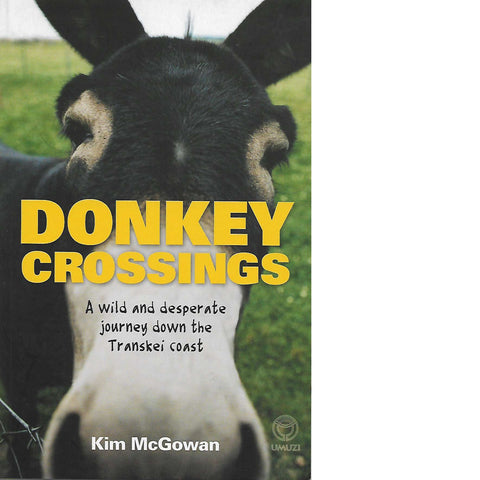 Donkey Crossings: A Wild and Desperate Journey Down the Transkei Coast | Kim McGowan