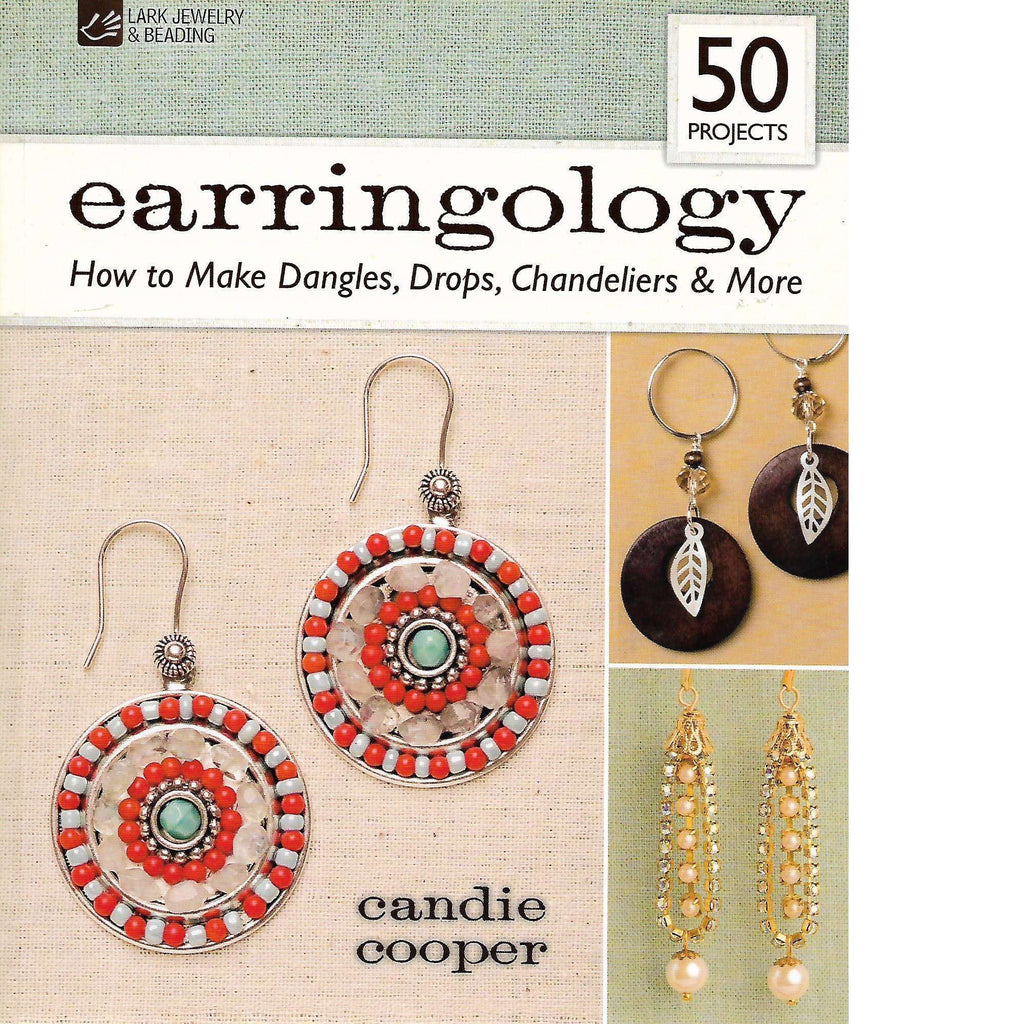 Bookdealers:Earringology: How to Make Dangles, Drops, Chandeliers & more | Candie Cooper