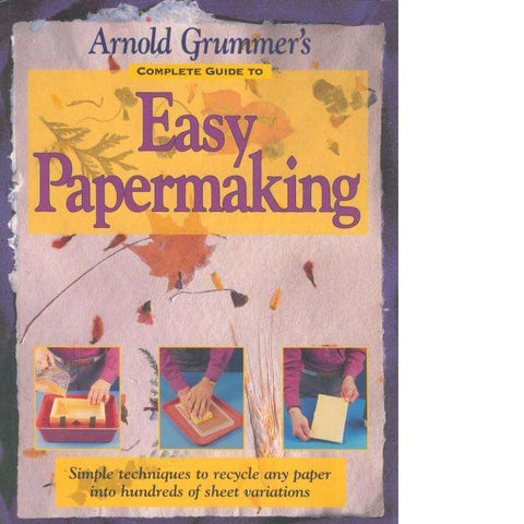 Arnold Grummer's Complete Guide to Easy Papermaking | Arnold Grummer