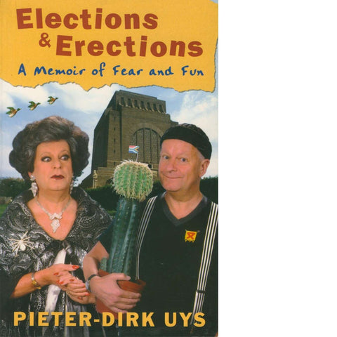 Elections and Erections (Inscribed by Pieter-Dirk Uys) A Memoir of Fear and Fun | Pieter-Dirk Uys