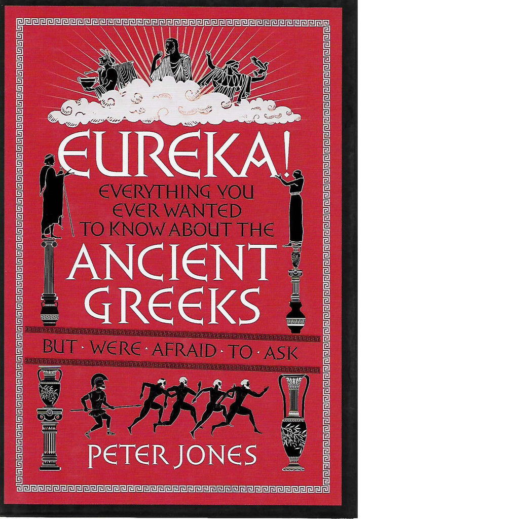 Bookdealers:Eureka! Everything You Ever Wanted to Know About the Ancient Greeks But Were Afraid to Ask | Peter Jones