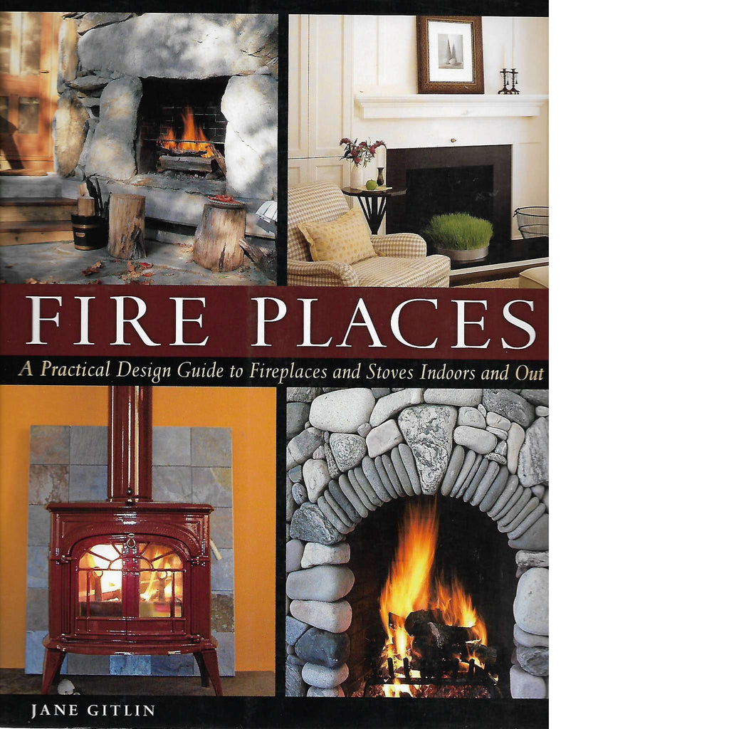 Bookdealers:Fire Places: A Practical Design Guide to Fireplaces and Stoves indoors and out | Jane Gitlin