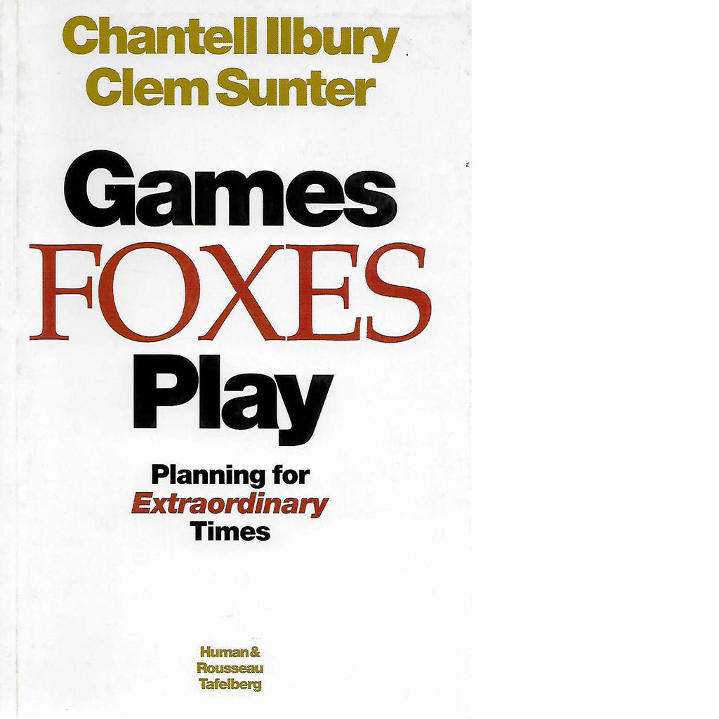 Bookdealers:Games Foxes Play: Planning for Extraordinary Times (Signed) | Chantell Ilbury and Clem Sunter
