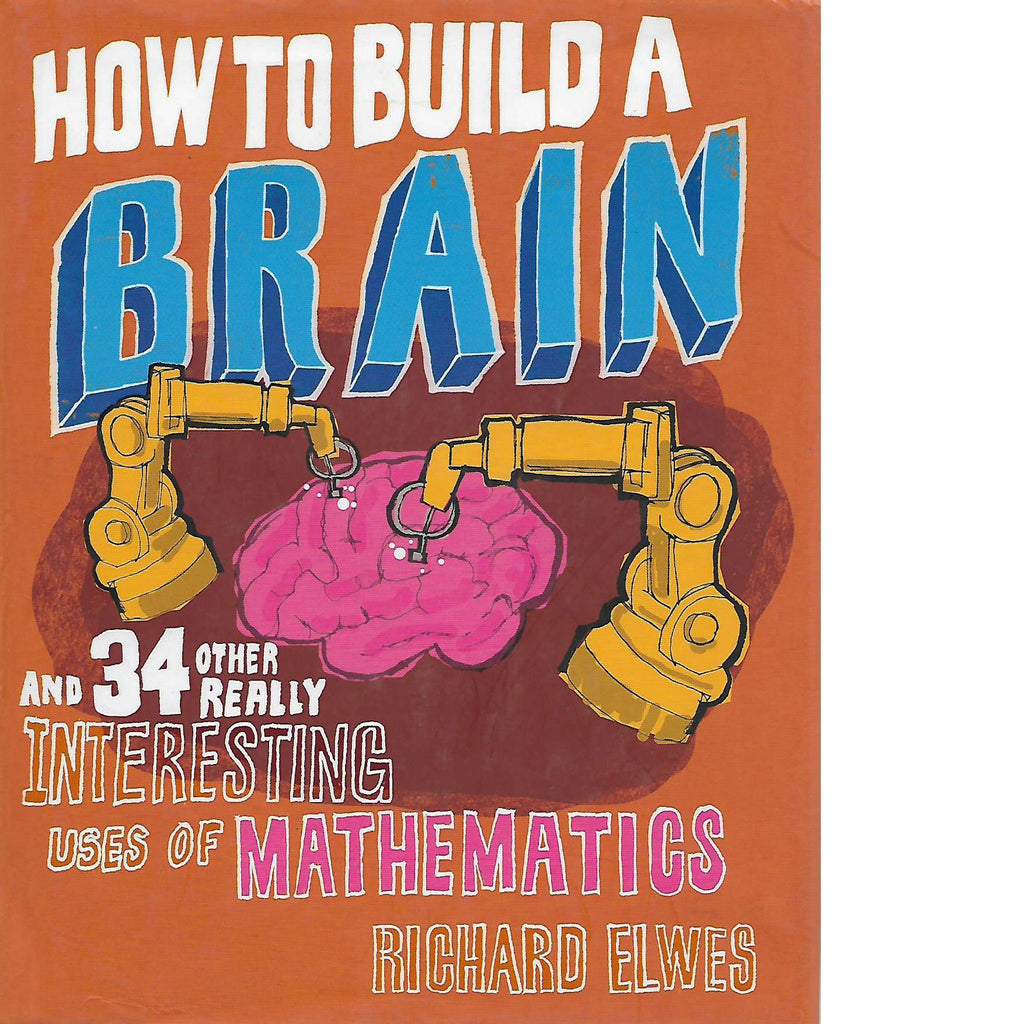 Bookdealers:How to Build a Brain and 34 Other Really Interesting Uses of Mathematics | Richard Elwes