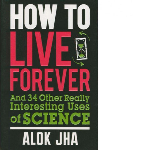 How to Live Forever | Alok Jha