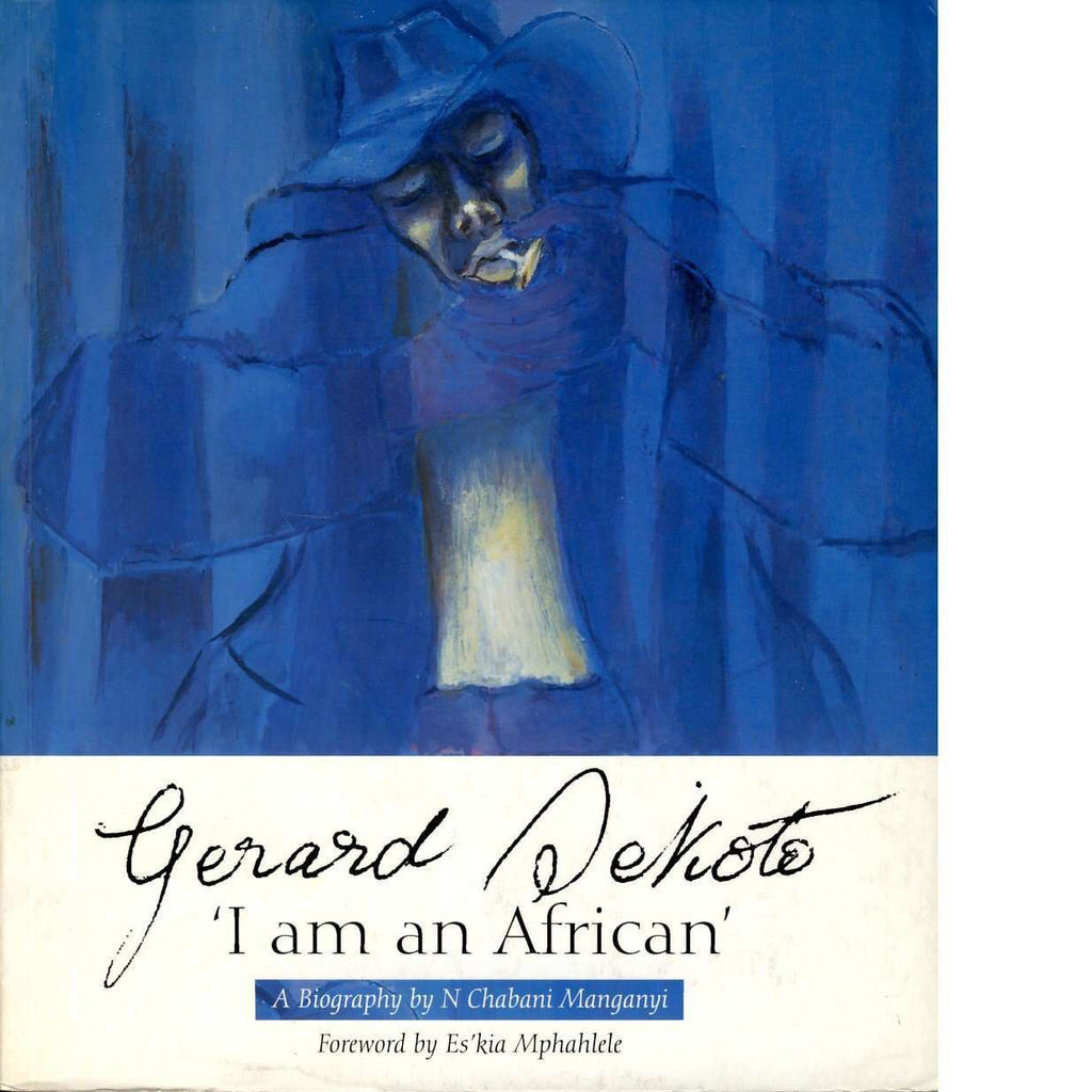 Bookdealers:I Am an African: The Life and Times of Gerard Sekoto | N. Chabani Manganyi