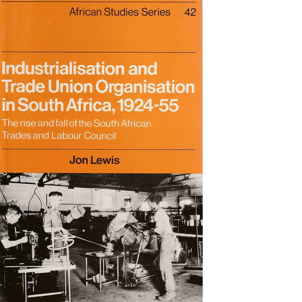 Bookdealers:Industrialisation and Trade Union Organization in South Africa, 1924-1955 | Jon Lewis