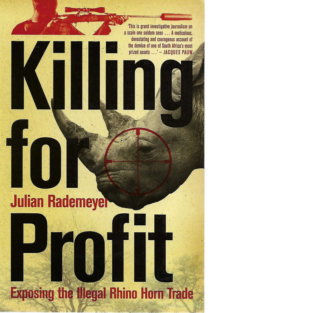 Bookdealers:Killing for Profit: Exposing the Illegal Rhino Horn Trade (Signed) | Julian Rademeyer