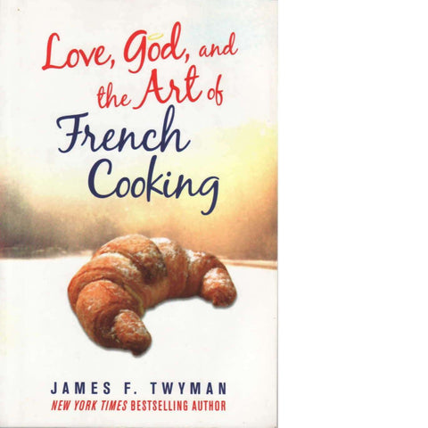 Love, God, and the Art of French Cooking | James F. Twyman