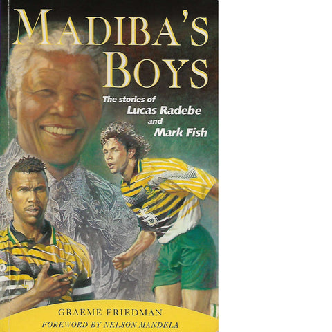 Madiba's Boys (Signed by Lucas Radebe and Mark Fish) | Graeme Friedman