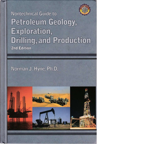 Nontechnical Guide to Petroleum Geology, Exploration, Drilling and Production | Norman J. Hyne