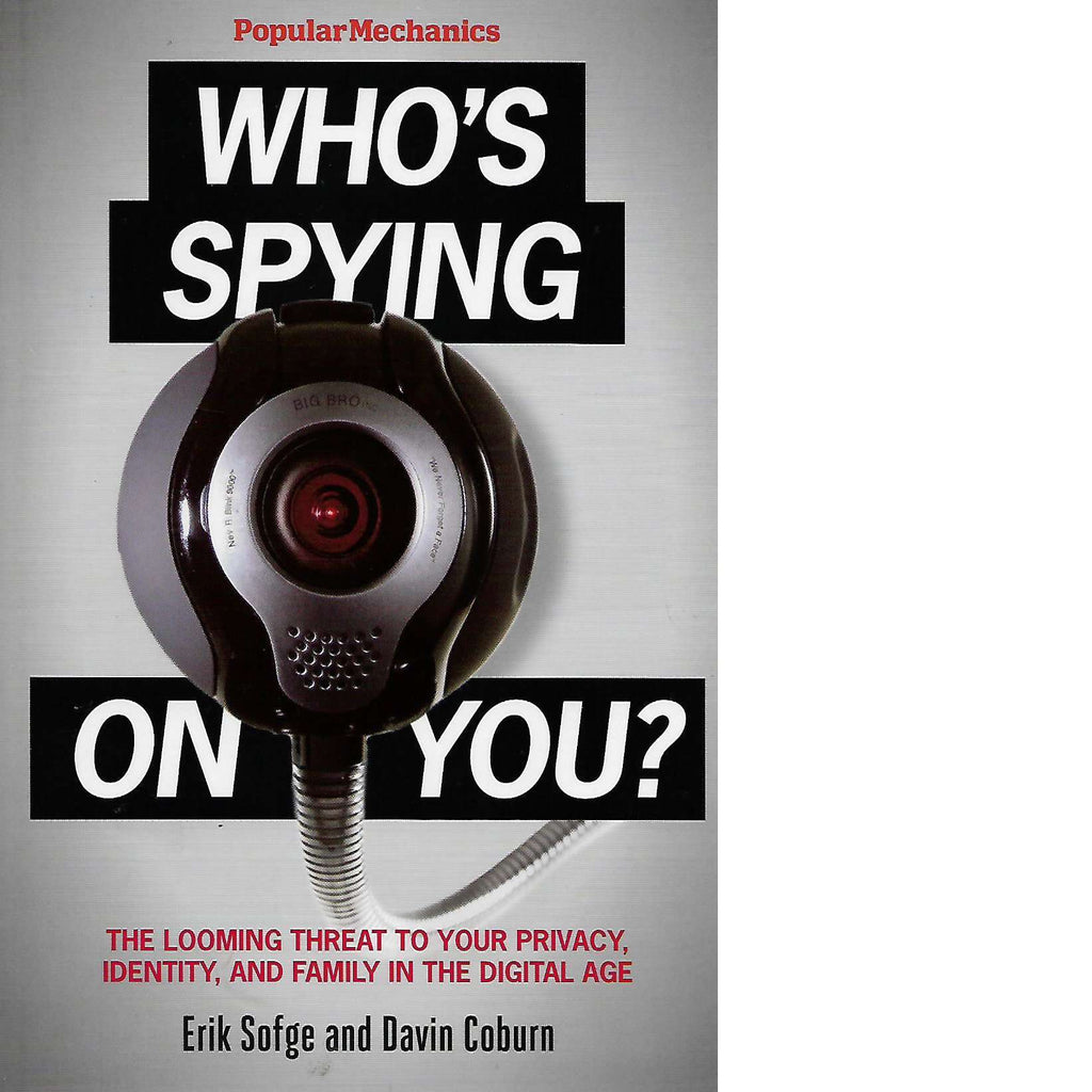 Bookdealers:Who's Spying On You: The Looming Threat to Your Privacy, Identity, and Family in the Digital Age | Davin Coburn and Erik Sofge