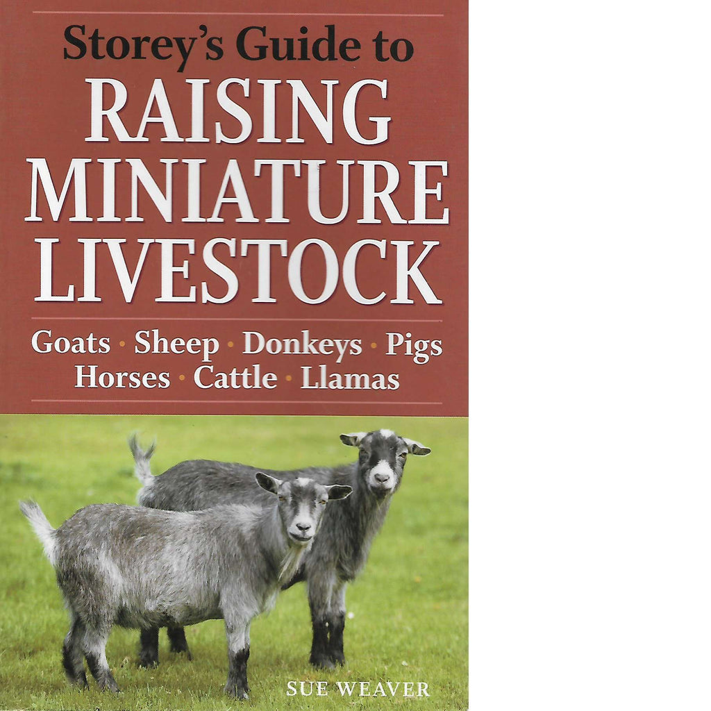 Bookdealers:Storey's Guide to Raising Miniature Livestock: Goats, Sheep, Donkeys, Pigs, Horses, Cattle, Llamas | Sue Weaver
