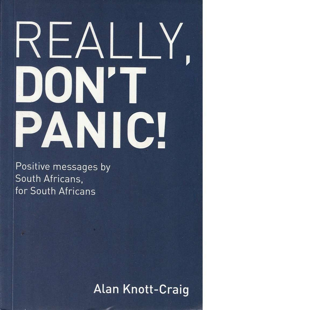 Really, Don't Panic!: Positive messages by South Africans, for South Africans | Alan Knott-Craig