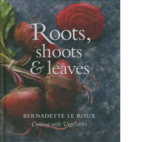 Roots, Shoots & Leaves | Bernadette le Roux