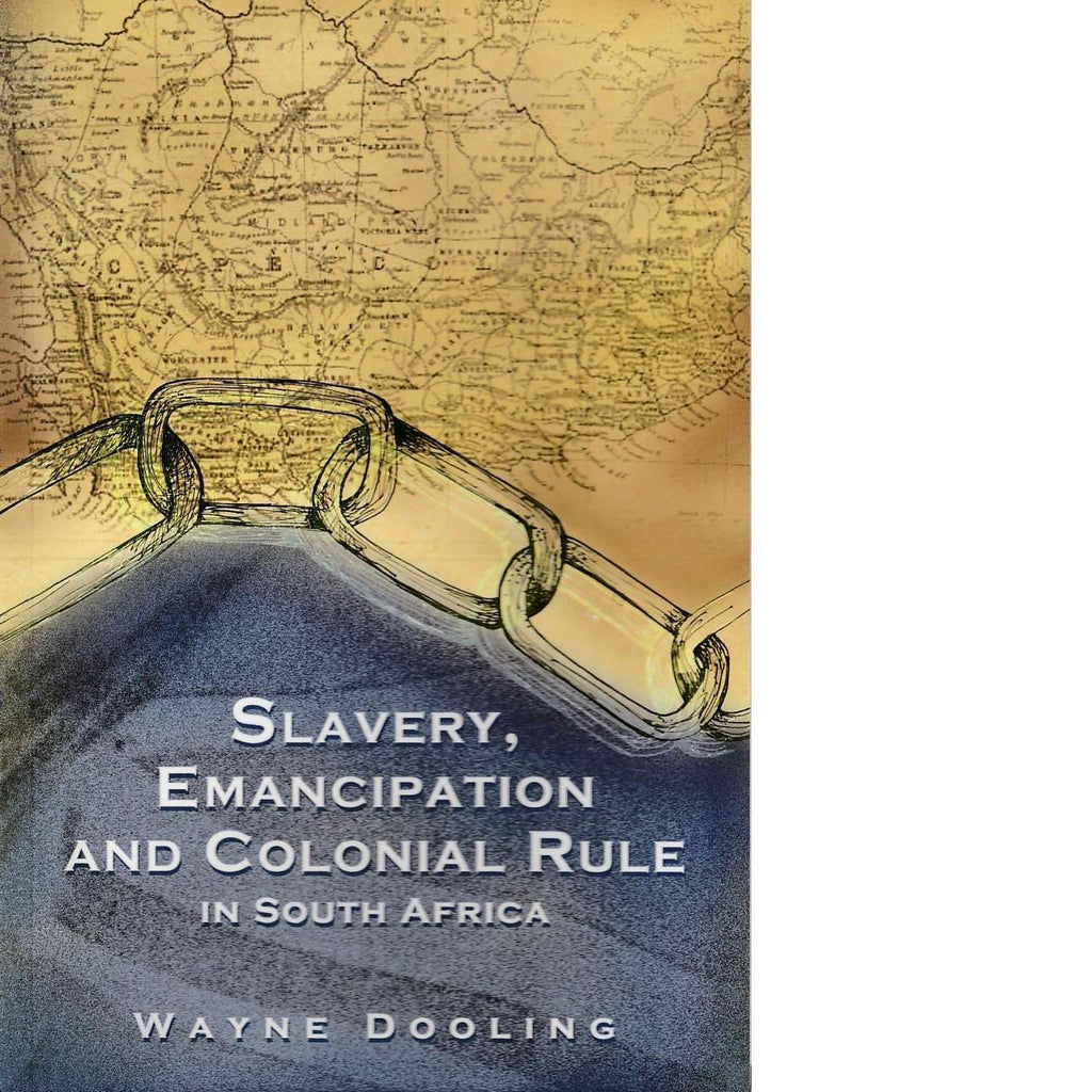 Bookdealers:Slavery, Emancipation and Colonial Rule in South Africa | Wayne Dooling