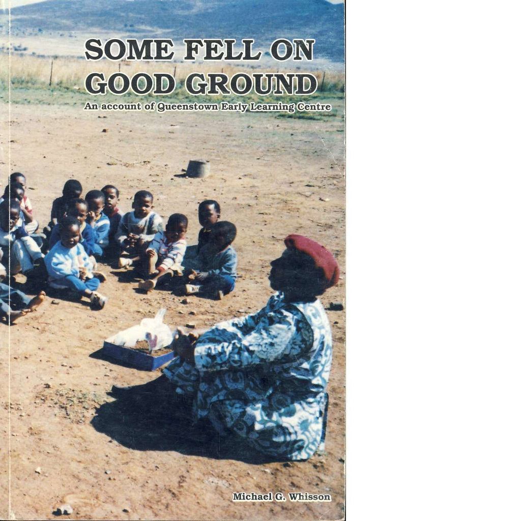 Bookdealers:Some Fell On Good Ground: An Account of Queenstown Early Learning Centre (Inscribed) | Michael G. Whisson