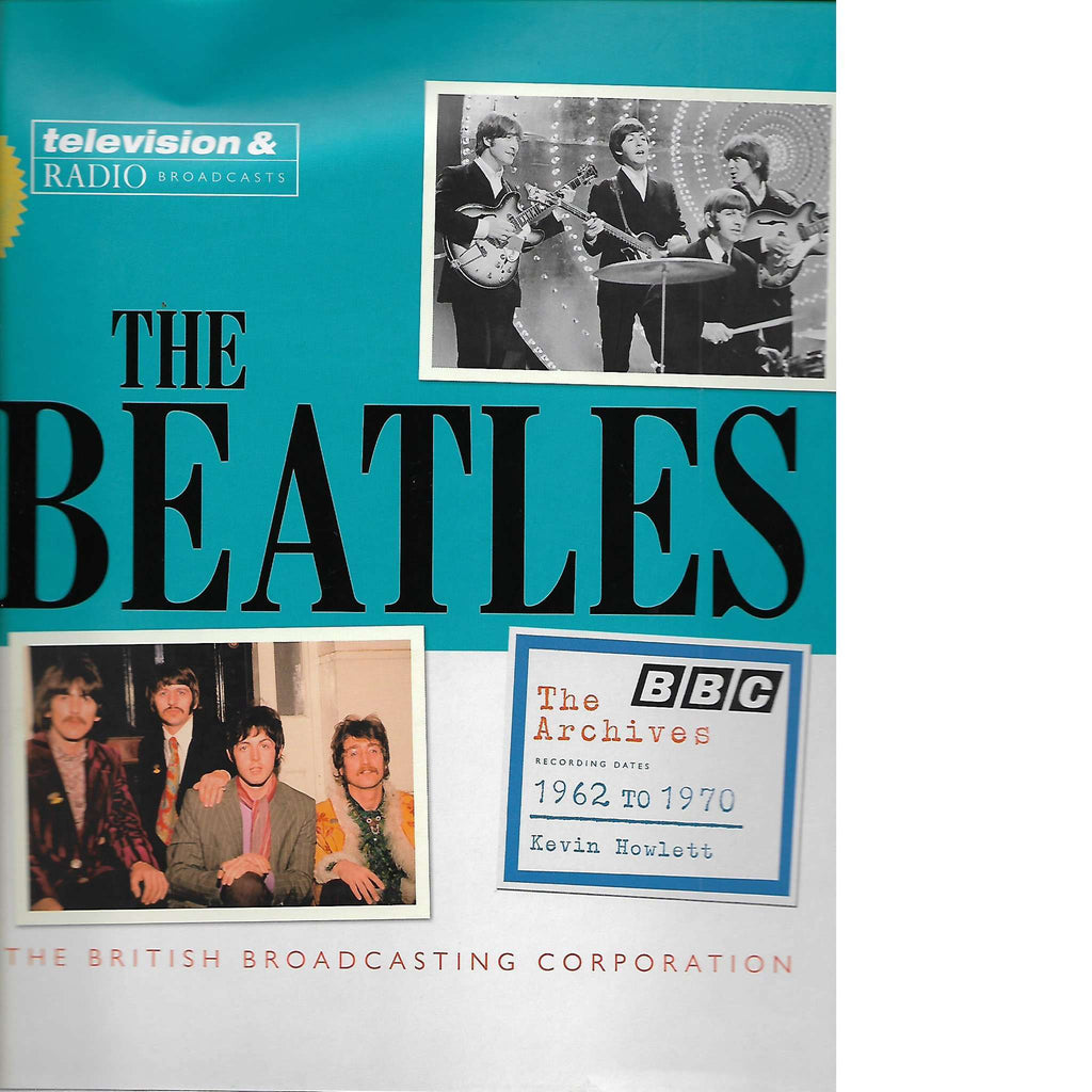 Bookdealers:The Beatles: the BBC Archives 1962-1970 | Kevin Howlett