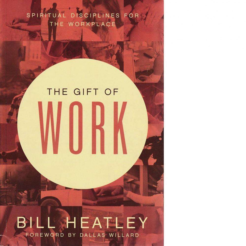 The Gift of Work | Bill Heatley