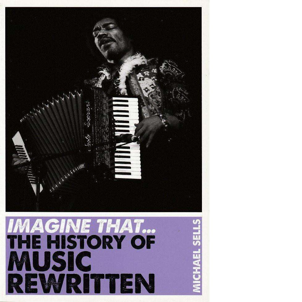Bookdealers:Imagine That ... The History of Music Rewritten | Michael Sells