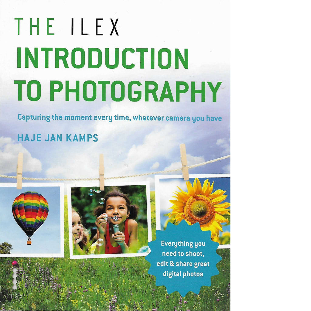 Bookdealers:The Ilex Introduction to Photography: Capture the Moment Every Time | Haje Jan Kamps