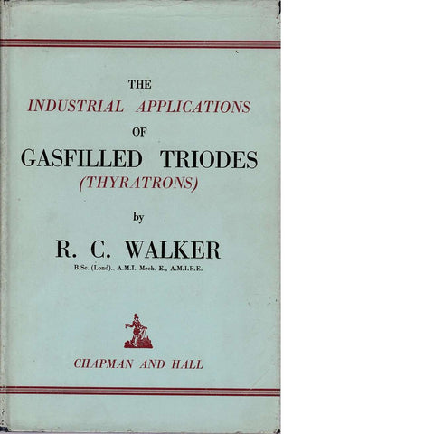 The Industrial Applications of Gas-filled Triodes (Thyratrons) | R. C. Walker