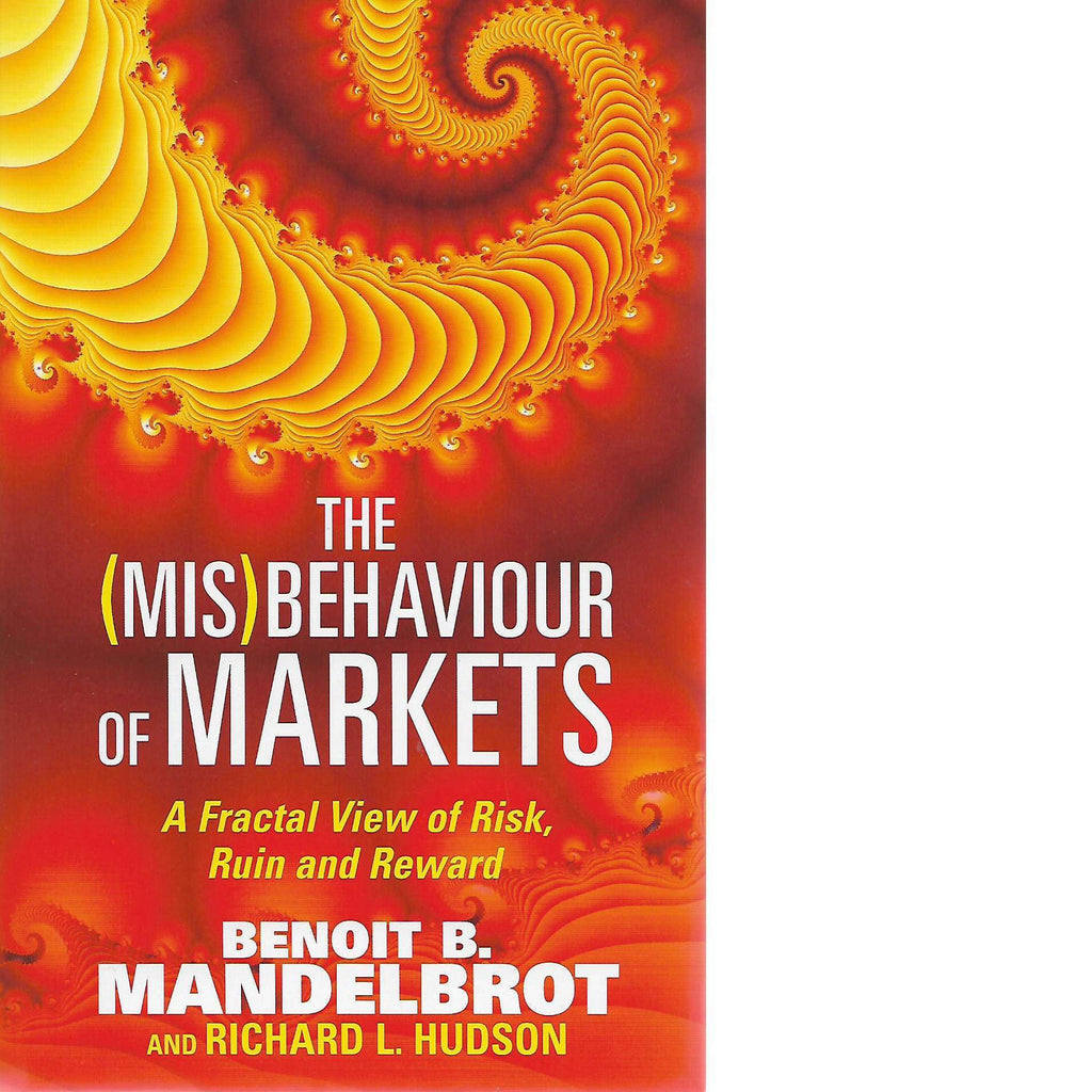 Bookdealers:The (Mis)Behaviour of Markets: A Fractal View of Risk, Ruin and Reward | Benoit B Mandelbrot and Richard L. Hudson
