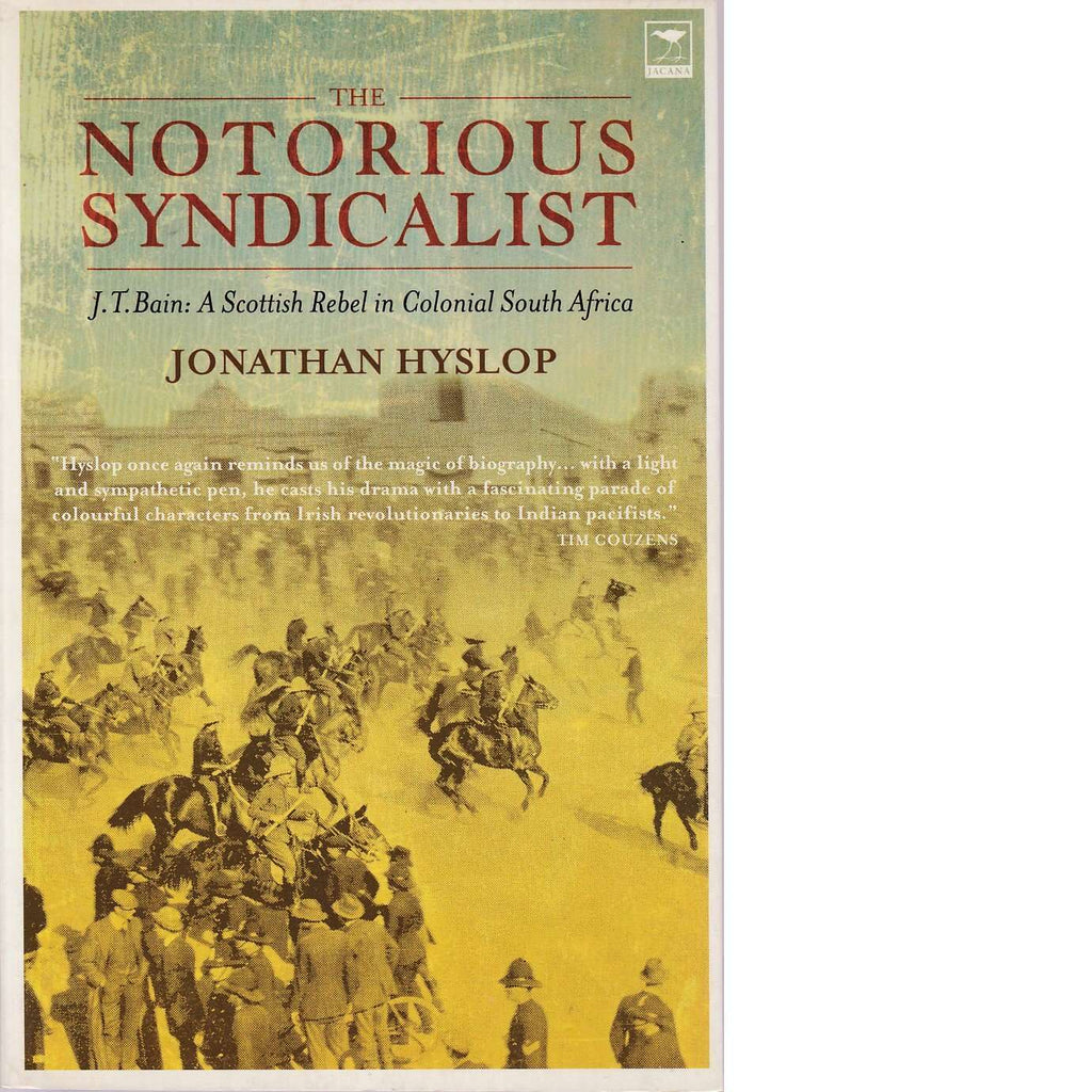 Bookdealers:The Notorious Syndicalist: J.T. Bain - A Scottish  Rebel in Colonial South Africa | Jonathan Hyslop