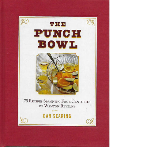 The Punch Bowl: 75 Recipes Spanning Four Centuries of Wanton Revelry | Dan Searing