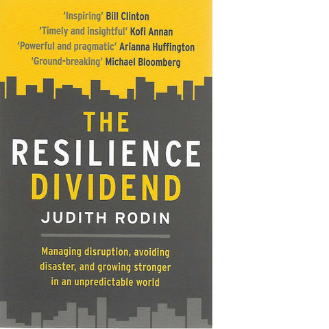 The Resilience Dividend: Managing Disruption, Avoiding Disaster, and Growing Stronger in an Unpredictable World | Judith Rodin