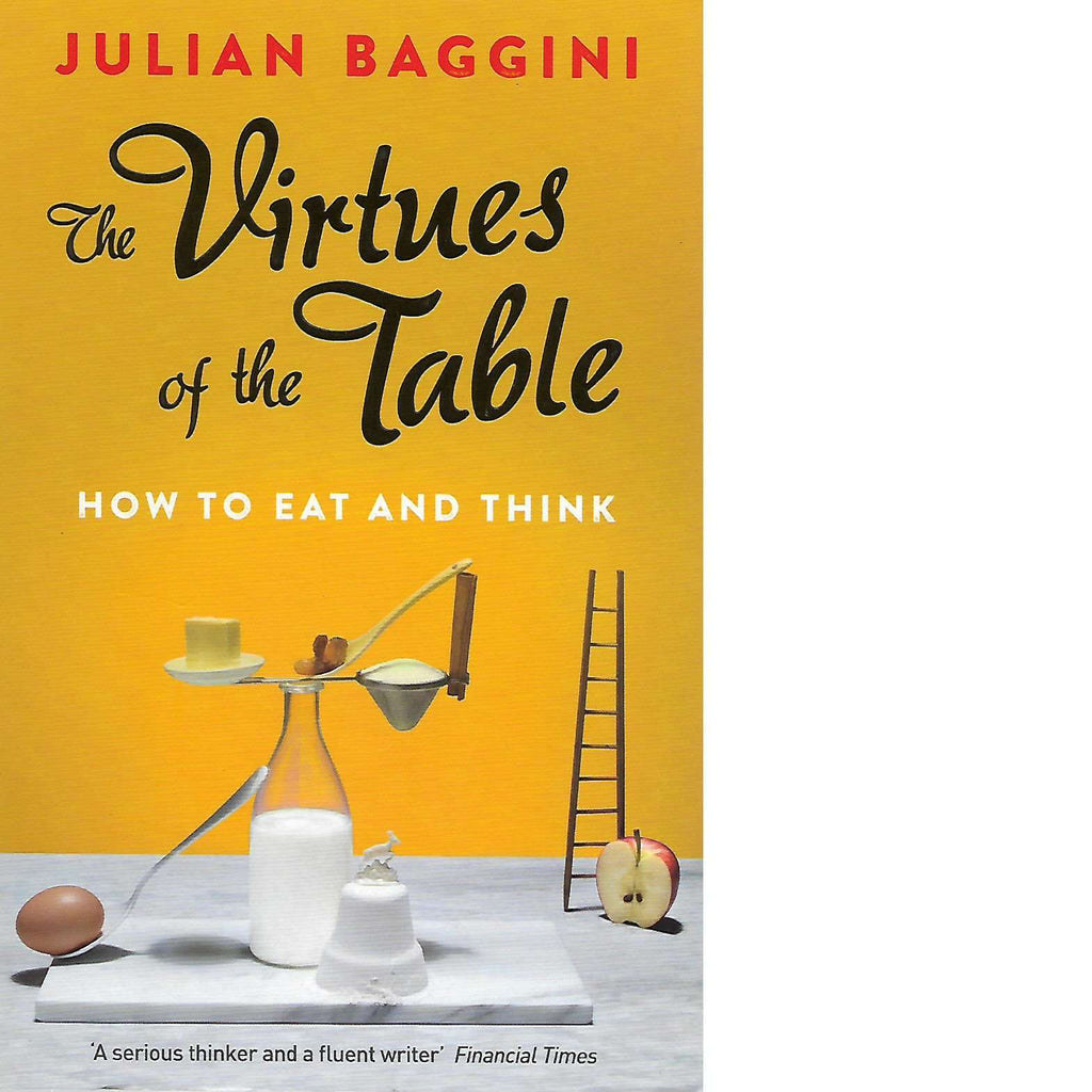 Bookdealers:The Virtues of the Table: How to Eat and Think | Julian Baggini